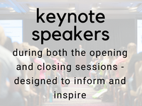 keynote speakers: during both the opening and closing sessions - designed to inform and inspire